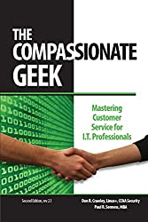 The Compassionate Geek: Mastering Customer Service for IT Professionals