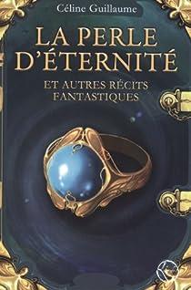 La perle d'éternité et autres récits fantastiques par Guillaume