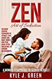 The Zen Art of Seduction. A woman is suposed to seduce herself.: Use Mind Control Techniques to Attract, Flirt, Seduce Women and make them love you as well as Control Relationships.