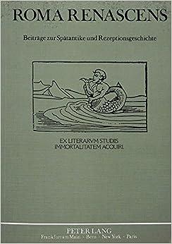 Roma Renascens: Beiträge zur Spätantike und Rezeptionsgeschichte- Ilona Opelt von ihren Freunden und Schülern zum 9.7.1988 in Verehrung gewidmet (German Edition)