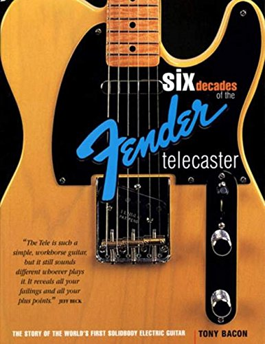 (Six Decades of the Fender Telecaster: The Story of the World's First Solidbody Electric Guitar)
