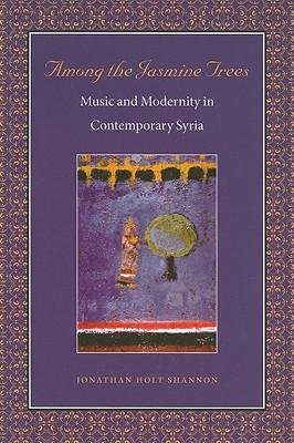 Download [(Among the Jasmine Trees: Music and Modernity in Contemporary Syria)] [Author: Jonathan H. Shannon] published on (November, 2009) pdf epub