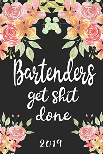 Bartenders Get Shit Done 2019: 52 Week Journal Planner Calendar Scheduler Organizer Appointment Notebook for Bartenders by Bison Bird Publishing