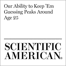 Our Ability to Keep 'Em Guessing Peaks Around Age 25 Other by Jordana Cepelwicz Narrated by Jef Holbrook