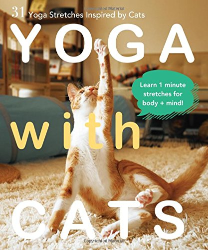 Yoga with Cats: 31 Yoga Stretches Inspired by Cats