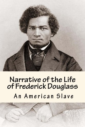 Narrative Of The Life Of Frederick Douglass - An American Slave: The True Story Of An American Slave
