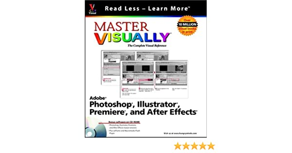 Master VISUALLY Adobe Photoshop Illustrator Premiere and AfterEffects