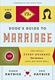 img - for The Dude's Guide to Marriage: Ten Skills Every Husband Must Develop to Love His Wife Well Paperback   November 3, 2015 book / textbook / text book