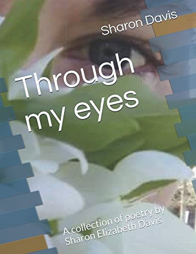 Through my eyes: A collection of poetry by Sharon Elizabeth Davis