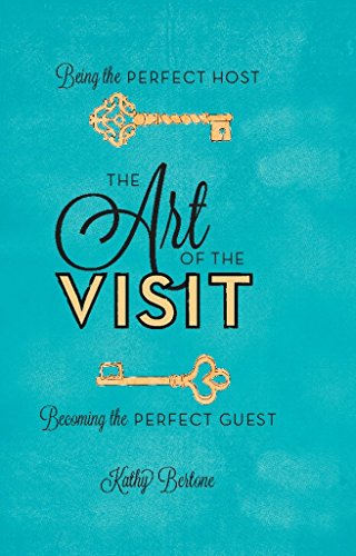 (The Art of the Visit: Being the Perfect Host/Becoming the Perfect Guest)
