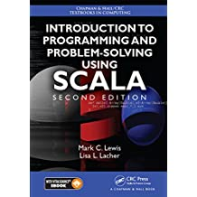 Introduction to Programming and Problem-Solving Using Scala (Chapman & Hall/CRC Textbooks in Computing Book 19)