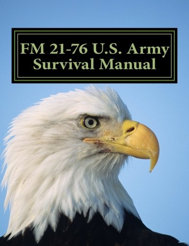 FM 21-76 U.S. Army Survival Manual: OFFICIAL Field Manual FM 21-76