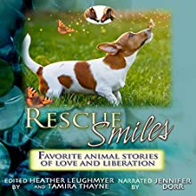 Rescue Smiles: Favorite Animal Stories of Love and Liberation Audiobook by Heather Leughmyer, Tamira Thayne Narrated by Jennifer Dorr