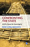 Confronting the State : ULFA's Quest for Sovereignty, Mahanta, Nani Gopal, 8132107047