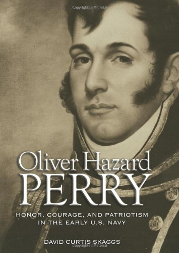 Oliver Hazard Perry: Honor, Courage, and Patriotism in the Early U.S. Navy (Library of Naval Biography)