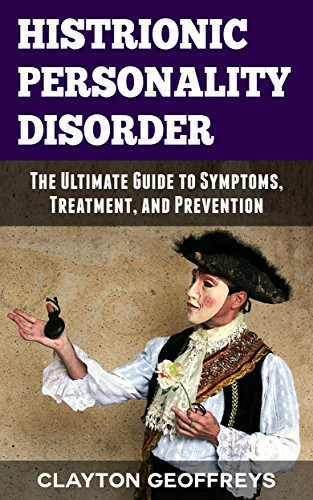 Histrionic Personality Disorder: The Ultimate Guide to Symptoms, Treatment and Prevention (Personality Disorders) (English Edition)