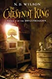 The Chestnut King, N. D. Wilson, 0375938850