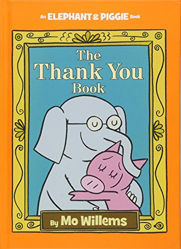 The Thank You Book (An Elephant and Piggie Book) (Saying Bye To Your Best Friend)