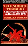 The Soviet Tragedy, Martin E. Malia and Martin Malia, 0684823136