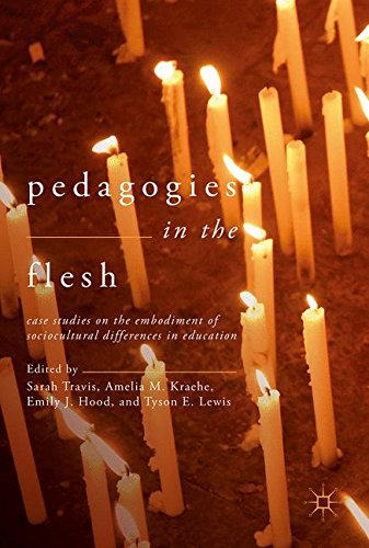 Pedagogies in the Flesh: Case Studies on the Embodiment of Sociocultural Differences in Education