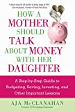 How a Mother Should Talk About Money with Her Daughter: A Step-by-Step Guide to Budgeting, Saving, Investing, and Other Important Lessons