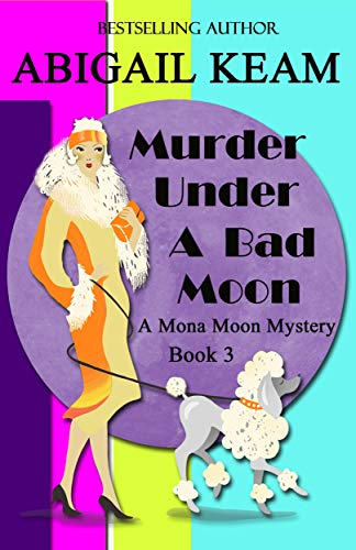 Murder Under A Bad Moon: A 1930s Mona Moon Mystery Book 3 by [Keam, Abigail]