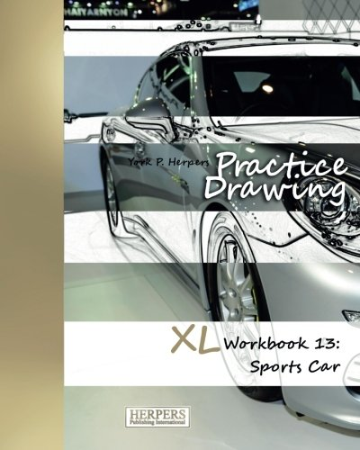 Read Online Practice Drawing - XL Workbook 13: Sports Cars (Volume 13) pdf epub