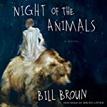 Night of the Animals: A Novel | Bill Broun