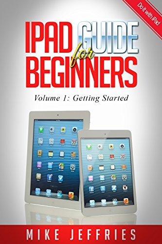 amazon com ipad guide for beginners for ipad ipad air ipad mini rh amazon com Apple iPad Directions for Use Getting Started with iPad 2