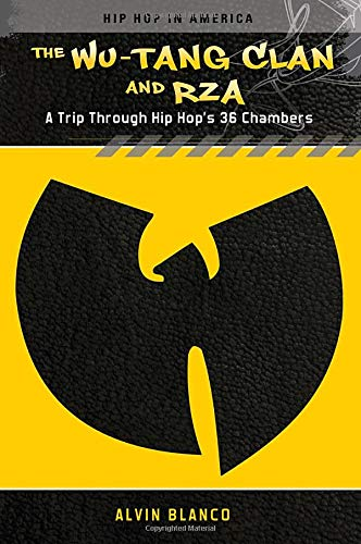 The Wu-Tang Clan and RZA A Trip through Hip Hops 36 Chambers (Hip Hop in America) [Blanco, Alvin] (Tapa Dura)