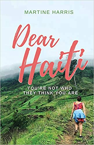 Dear Haiti: You're Not Who They Think You Are: Harris, Martine:  9781734451504: Amazon.com: Books