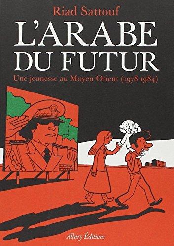 L'Arabe Du Futur - Tome 1 - Une Jeunesse Au Moyen Orient 1978-1984 French Edition