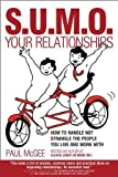 S.U.M.O. Your Relationships: How to Handle Not Strangle the People You Live and Work With