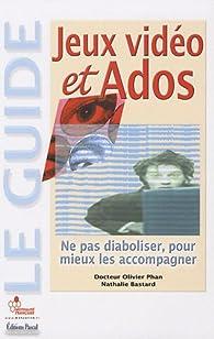 JEUX VIDEO ET ADOS, NE PAS DIABOLISER POUR MIEUX LES ACCOMPAGNER par Olivier Phan