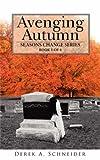 Avenging Autumn, Derek A. Schneider, 1434375226