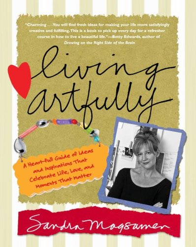 Living Artfully: A Heart-full Guide of Ideas and Inspirations That Celebrate Life, Love, and Moments That Matter pdf