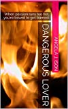 Dangerous Lover: When passion runs too hot, you're bound to get burned.