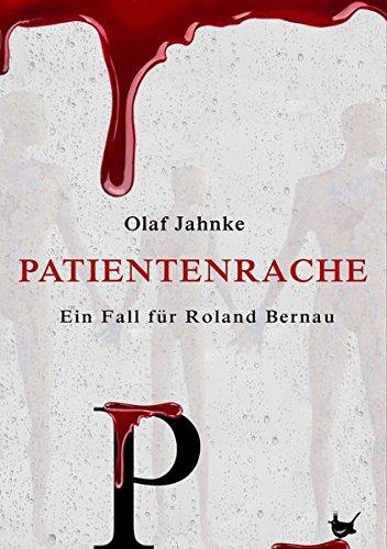 Patientenrache: Ein Fall für Roland Bernau Taschenbuch – 8. September 2016 Olaf Jahnke Größenwahn Verlag 3957711045 Belletristik / Kriminalromane