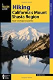 Hiking California's Mount Shasta Region: A Guide to the Region's Greatest Hikes (Regional Hiking Series)