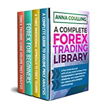 A Complete Forex Trading Library: A four book box set for trading forex, with all you need to know from fundamental to technical and relational, and supported by the volume price analysis methodology