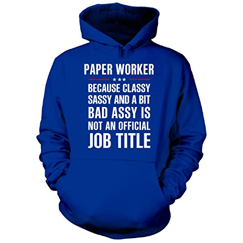Gift For Classy Sassy Bad Assy Paper Worker - Hoodie Royal XL