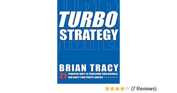 Amazon.com: TurboStrategy: 21 Powerful Ways to Transform Your Business and Boost Your Profits Quickly eBook: Brian Tracy: Kindle Store
