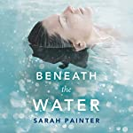 Beneath the Water | Sarah Painter