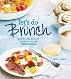 Let's Do Brunch: Sweet & Savory Dishes to Share with Friends
