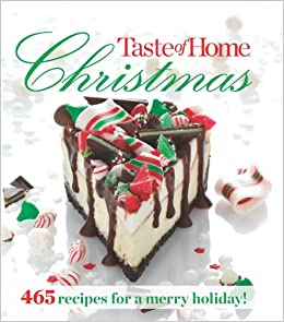 Taste Of Home Christmas 465 Recipes For A Merry Holiday Editors At Taste Of Home 9781617650871 Amazon Com Books