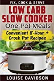 Low Carb Slow Cooker One Pot Meals: Convenient 8-Hour + Crockpot Recipes - Fix, Cook & Serve