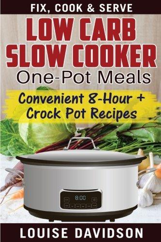 Low Carb Slow Cooker One Pot Meals Convenient 8 Hour Crockpot Recipes Fix Cook Serve Davidson Louise 9781539547303 Books