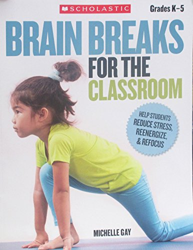 Brain Breaks for the Classroom: Help Students Reduce Stress, Reenergize & Refocus