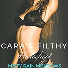 Cara's Filthy Photoshoot Audiobook by Misty Rain Meadows Narrated by Sierra Kline