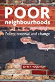 Poor Neighbourhoods : Policy, Renewal and Change, Houghton, John, 1847429920